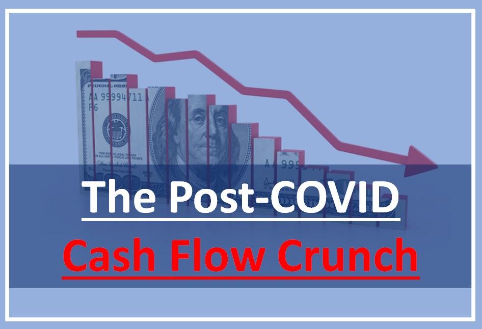 The Post-COVID Cash Flow Crunch